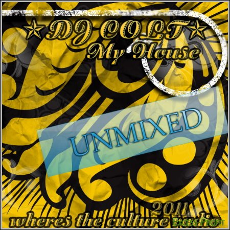 Dj Colt - My house Unmixed vol.1 (2011)