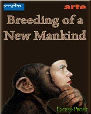 ��������� ��������� ������������ � ��������� ������������ / The Breeding of a New Mankind (2009) SATRip