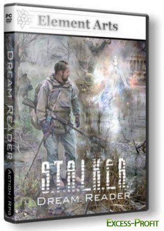 S.T.A.L.K.E.R.: Shadow Of Chernobyl - Dream Reader (2011/Rus/PC) RePack �� R.G. Element Arts