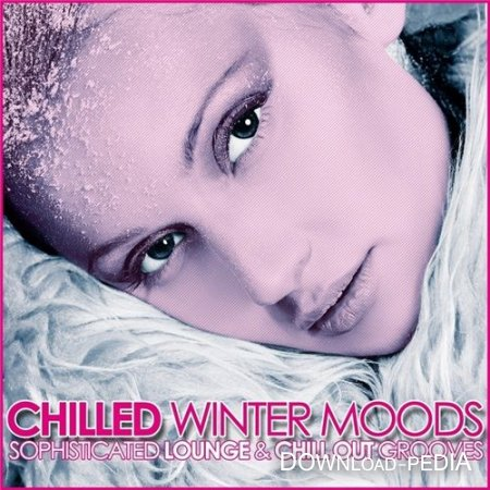 Chilled Winter Moods (Sophisticated Lounge & Chill Out Grooves) (2012)