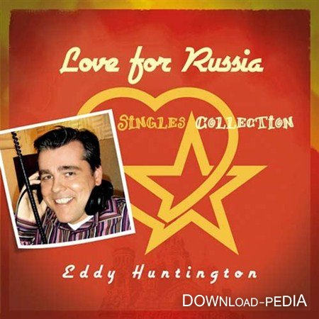 Еddy Huntington - Love For Russia (Singles Collection) 2012