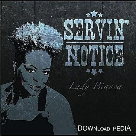 Lady Bianca - Servin' Notice (2012)