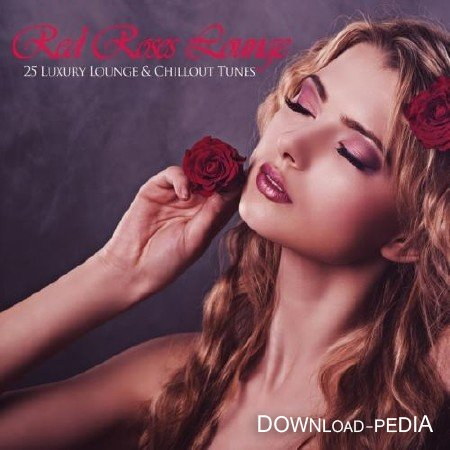 VA - Red Roses Lounge - 25 Luxury Lounge & Chillout Tunes (2013)