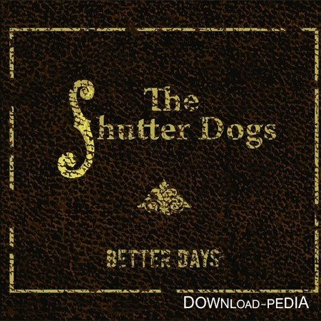 The Shutter Dogs - Better Days (2015)